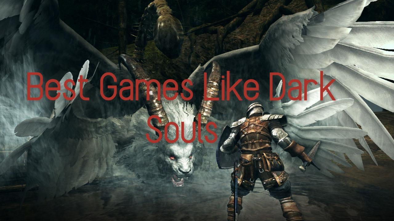 10 Best Games Like Dark Souls That You Will Love To Play in 2019